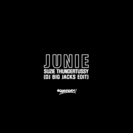 Junie - Suzie Thundertussy (DJ Big Jacks Edit)-01